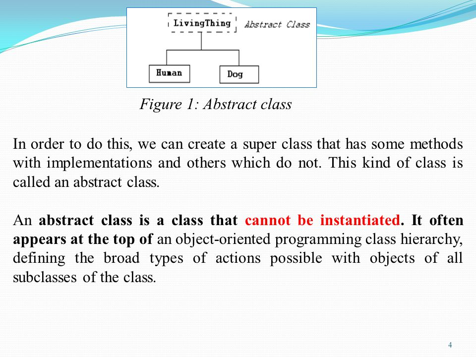 4 In order to do this, we can create a super class that has some methods with implementations and others which do not.