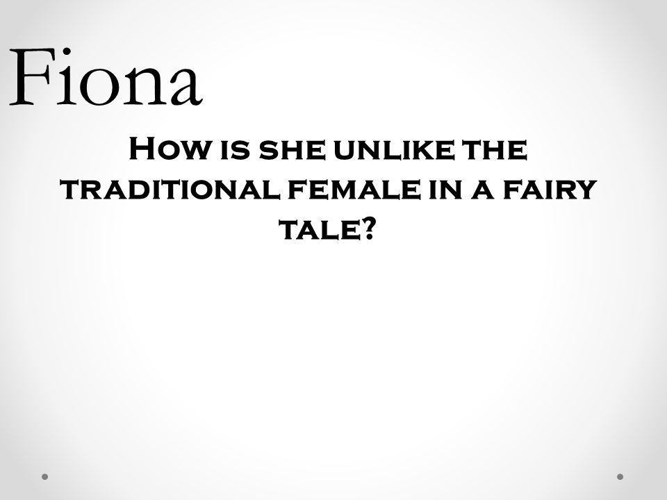 Fiona How is she unlike the traditional female in a fairy tale?