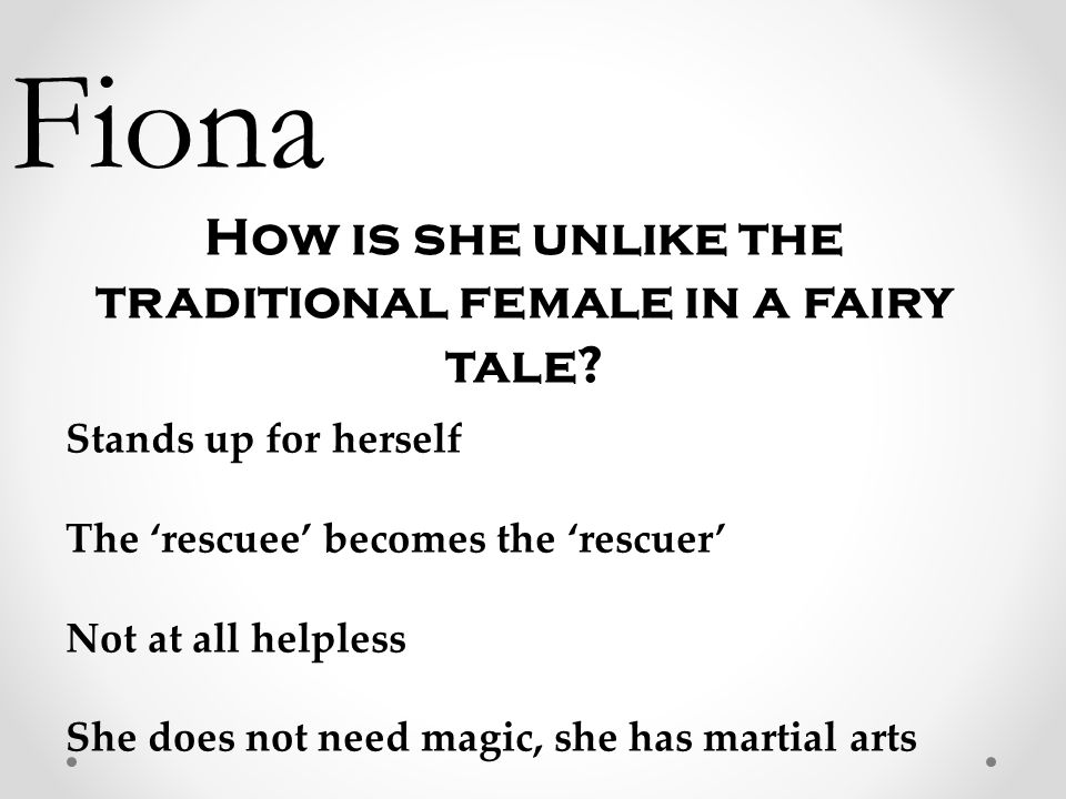 Fiona How is she unlike the traditional female in a fairy tale.