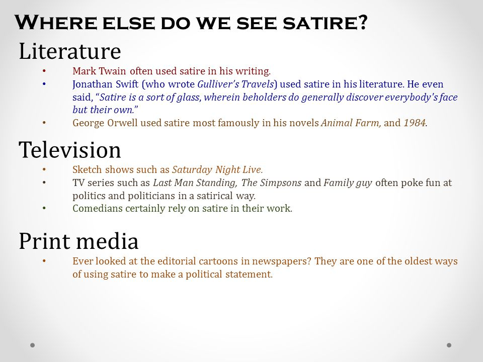 Where else do we see satire.Literature Mark Twain often used satire in his writing.