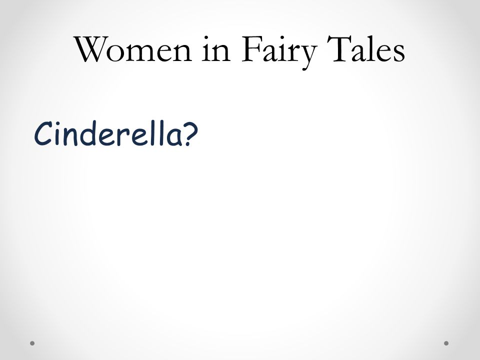 Women in Fairy Tales Cinderella?