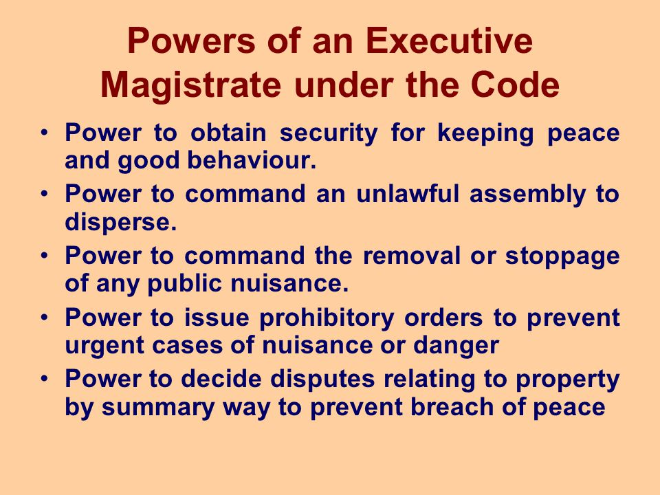 Powers of an Executive Magistrate under the Code Power to obtain security for keeping peace and good behaviour. Power to command an unlawful assembly