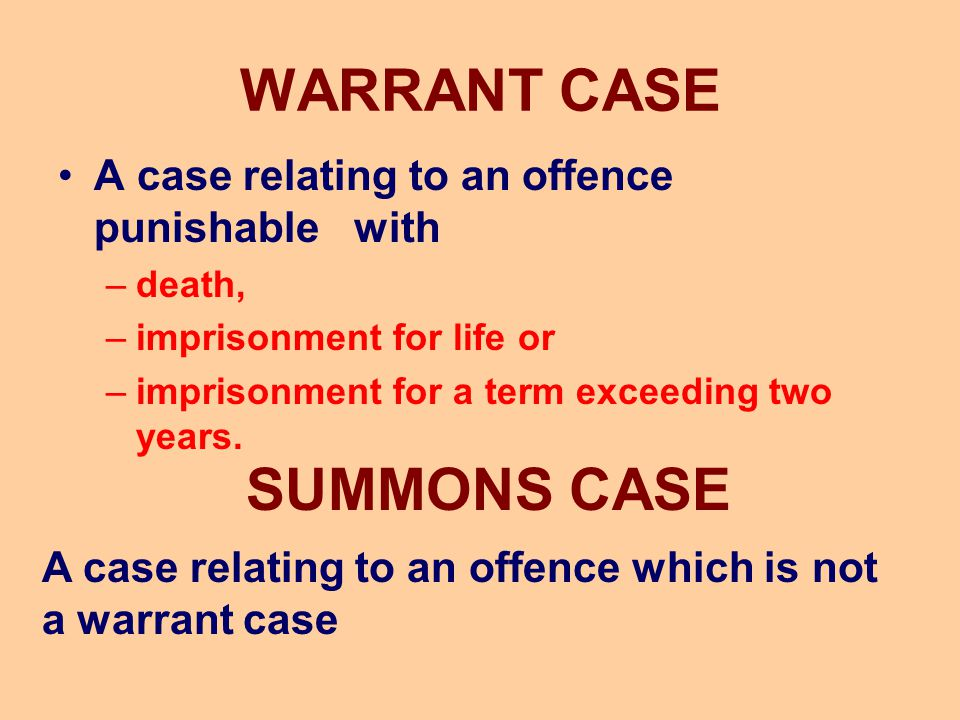 WARRANT CASE A case relating to an offence punishable with –death, –imprisonment for life or –imprisonment for a term exceeding two years. A case rela
