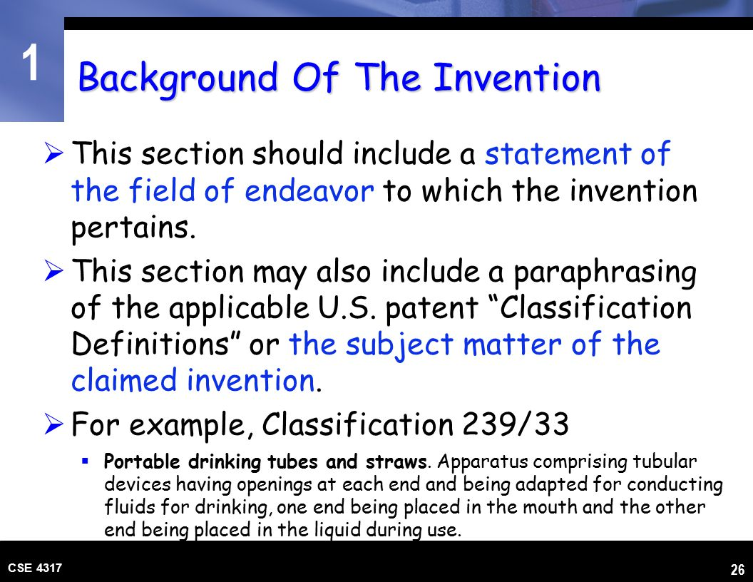 1 CSE 4317 26 Background Of The Invention  This section should include a statement of the field of endeavor to which the invention pertains.  This s