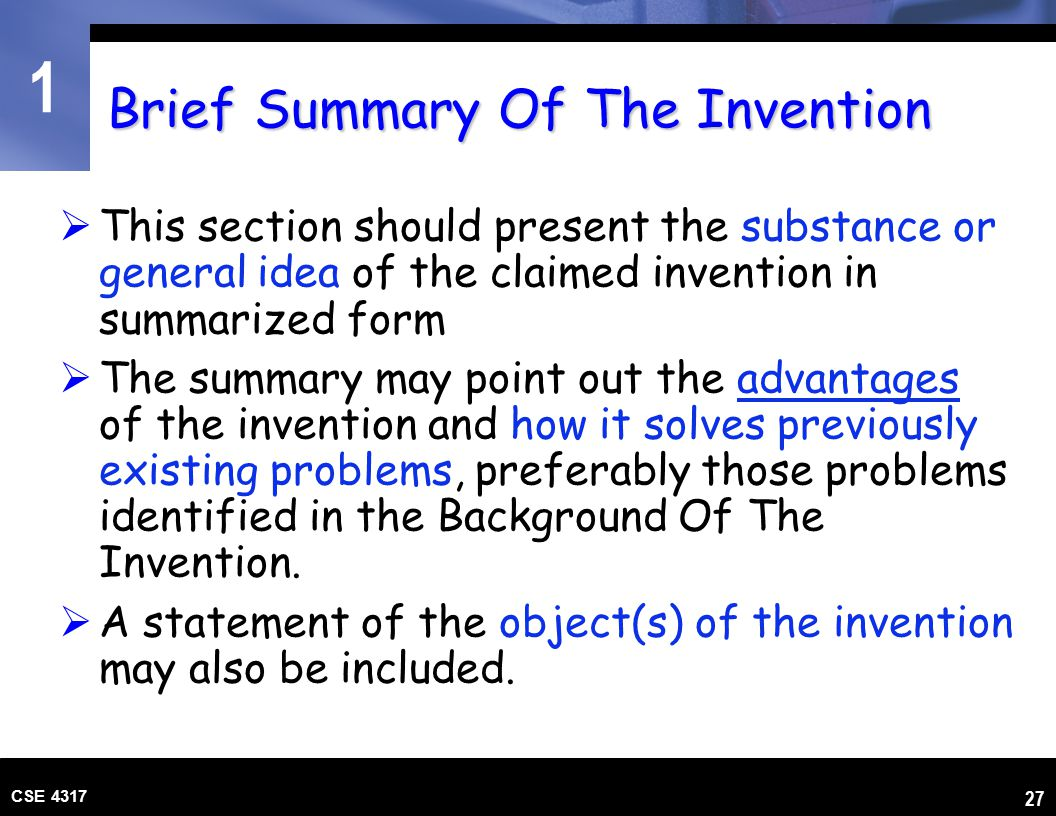 1 CSE 4317 27 Brief Summary Of The Invention  This section should present the substance or general idea of the claimed invention in summarized form 