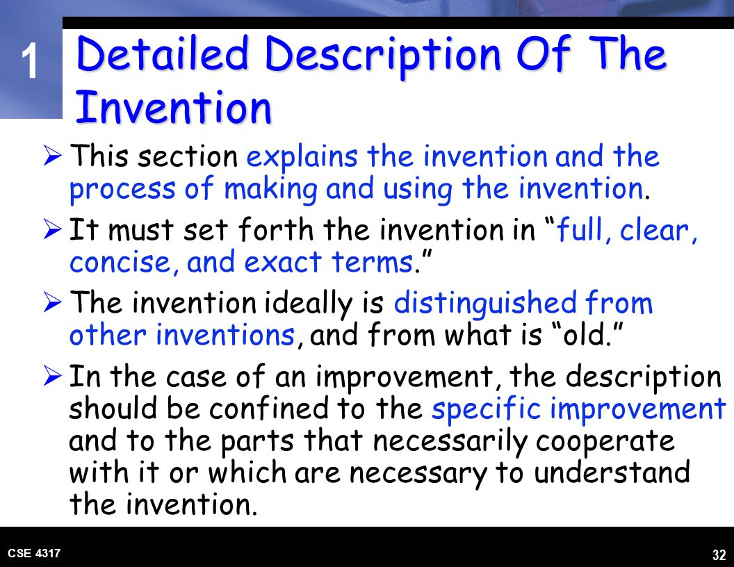 1 CSE 4317 32 Detailed Description Of The Invention  This section explains the invention and the process of making and using the invention.  It must