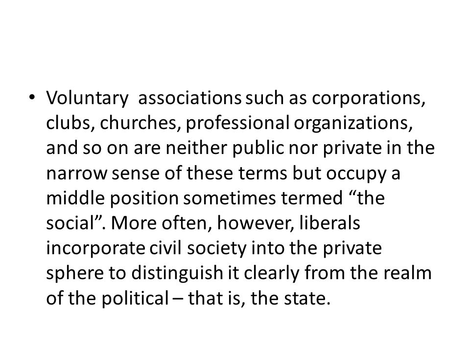 Voluntary associations such as corporations, clubs, churches, professional organizations, and so on are neither public nor private in the narrow sense of these terms but occupy a middle position sometimes termed the social .