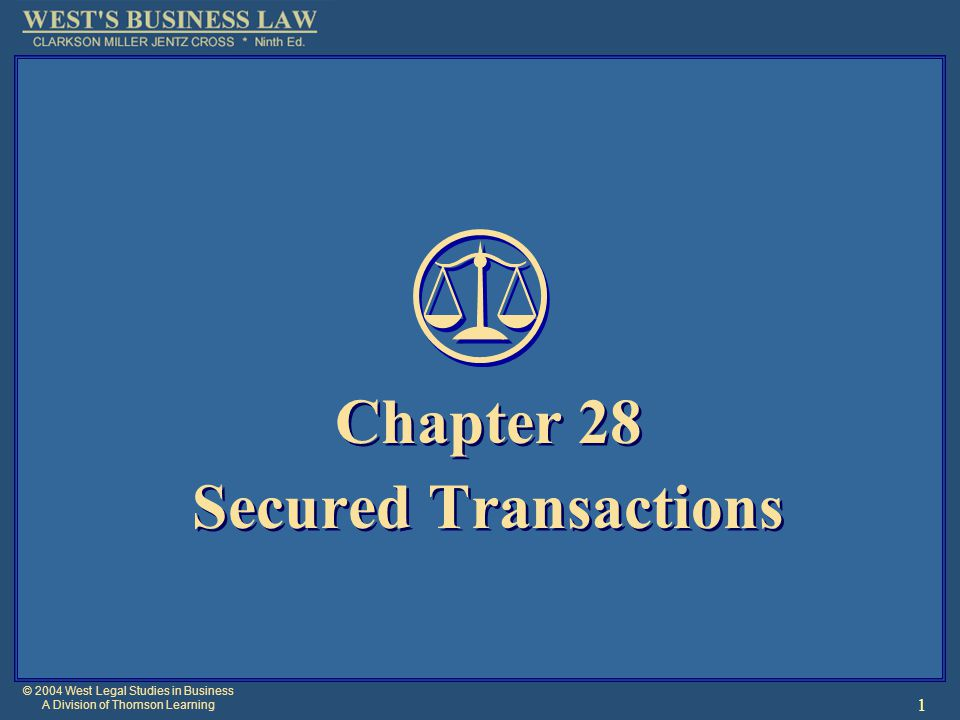 © 2004 West Legal Studies in Business A Division of Thomson Learning 1 Chapter 28 Secured Transactions Chapter 28 Secured Transactions