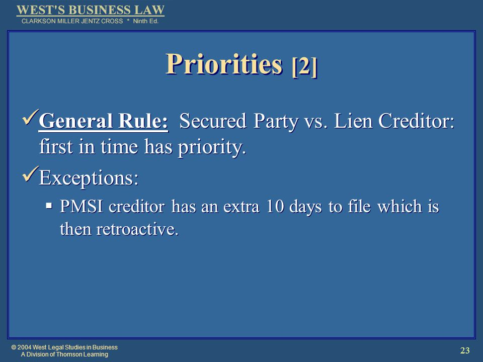 © 2004 West Legal Studies in Business A Division of Thomson Learning 23 Priorities [2] General Rule: Secured Party vs. Lien Creditor: first in time ha