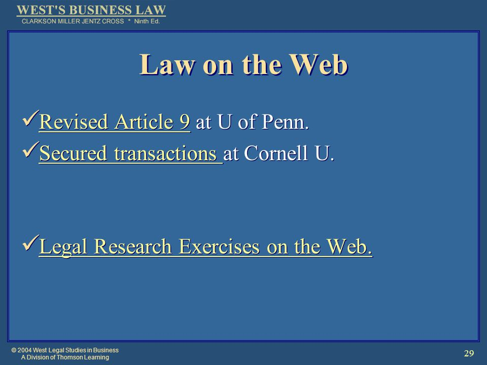 © 2004 West Legal Studies in Business A Division of Thomson Learning 29 Law on the Web Revised Article 9 at U of Penn. Revised Article 9 Secured trans