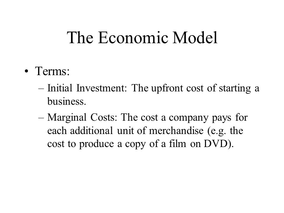 The Economic Model Terms: –Initial Investment: The upfront cost of starting a business.
