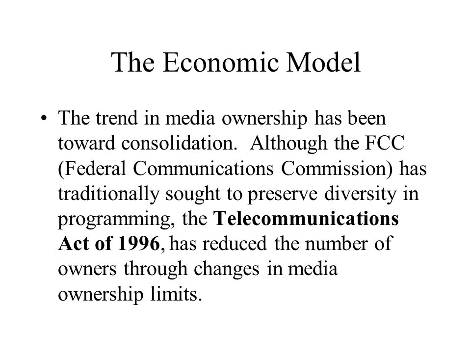 The Economic Model The trend in media ownership has been toward consolidation.