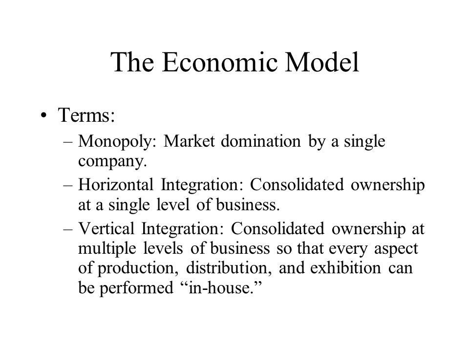 The Economic Model Terms: –Monopoly: Market domination by a single company.