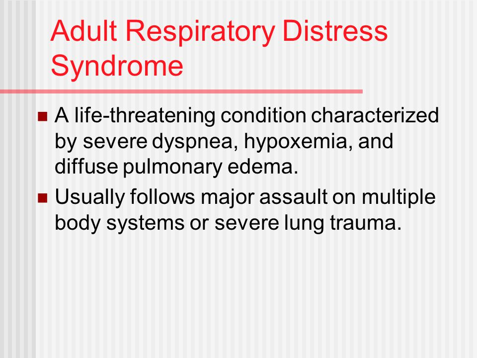 Adult Respiratory Distress Syndrome A life-threatening condition characterized by severe dyspnea, hypoxemia, and diffuse pulmonary edema.