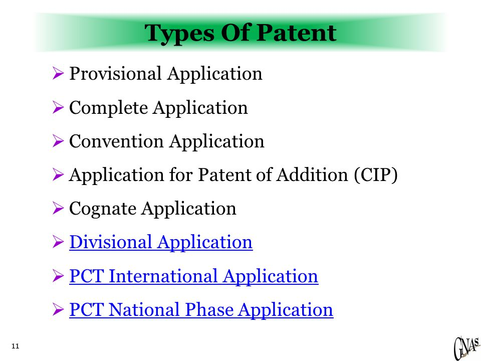 11 Types Of Patent  Provisional Application  Complete Application  Convention Application  Application for Patent of Addition (CIP)  Cognate Appl