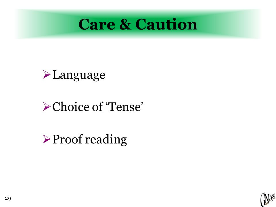29 Care & Caution  Language  Choice of 'Tense'  Proof reading