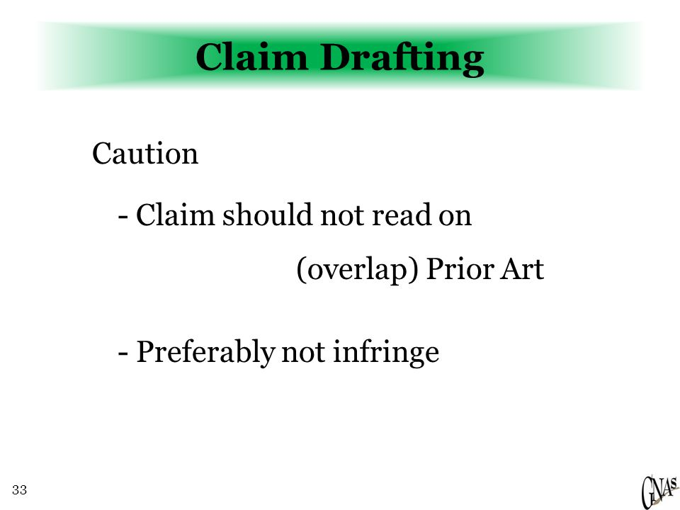 33 Claim Drafting Caution - Claim should not read on (overlap) Prior Art - Preferably not infringe