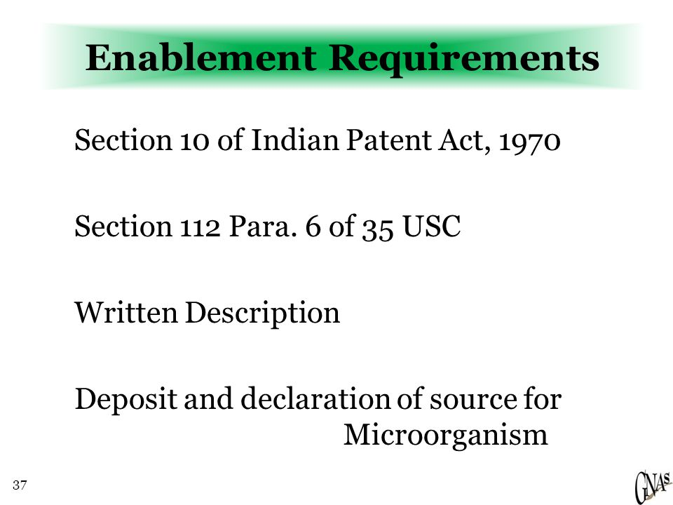 37 Enablement Requirements Section 10 of Indian Patent Act, 1970 Section 112 Para. 6 of 35 USC Written Description Deposit and declaration of source f