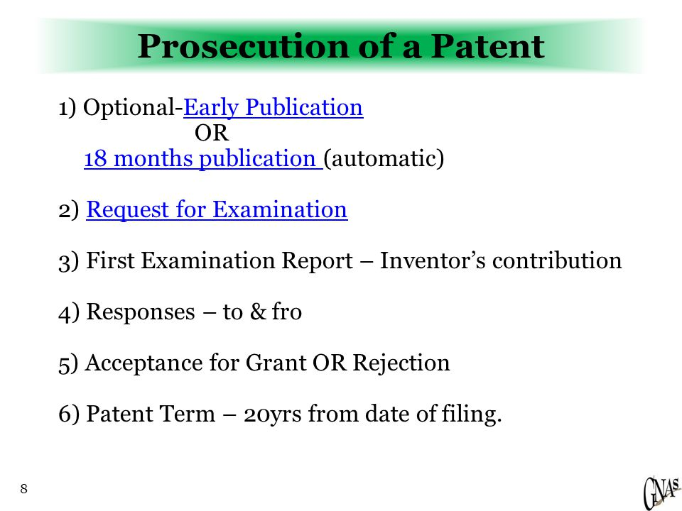 8 Prosecution of a Patent 1) Optional-Early PublicationEarly Publication OR 18 months publication 18 months publication (automatic) 2) Request for Exa