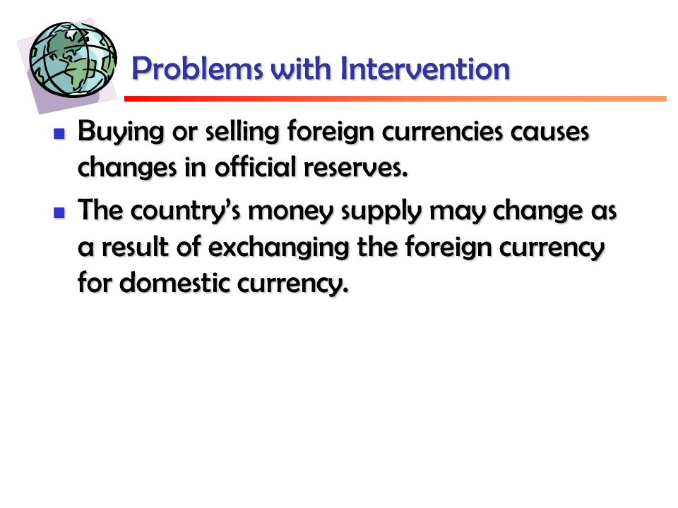 Problems with Intervention Buying or selling foreign currencies causes changes in official reserves.