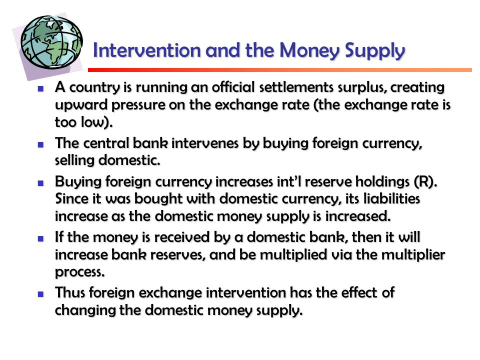 Intervention and the Money Supply A country is running an official settlements surplus, creating upward pressure on the exchange rate (the exchange rate is too low).