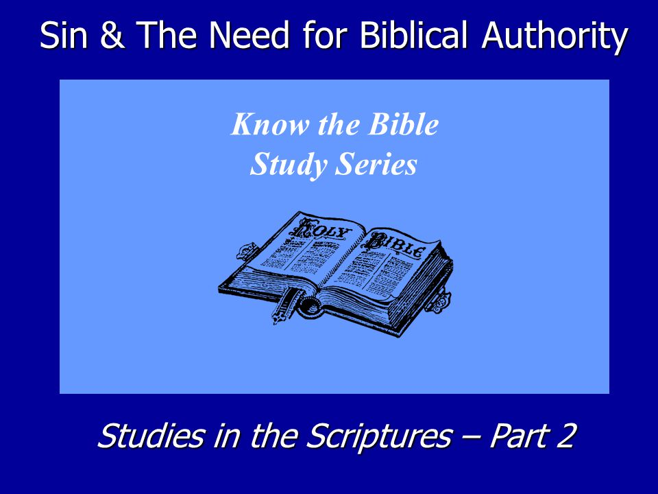 Sin & The Need for Biblical Authority Know the Bible Study Series Studies in the Scriptures – Part 2