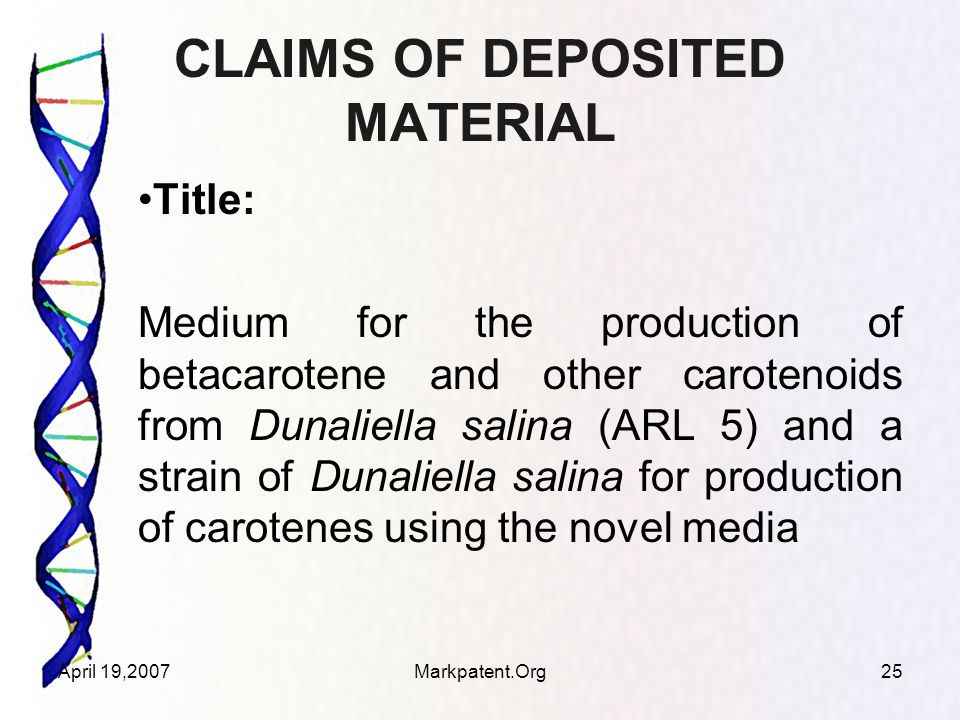 April 19,2007Markpatent.Org25 CLAIMS OF DEPOSITED MATERIAL Title: Medium for the production of betacarotene and other carotenoids from Dunaliella salina (ARL 5) and a strain of Dunaliella salina for production of carotenes using the novel media