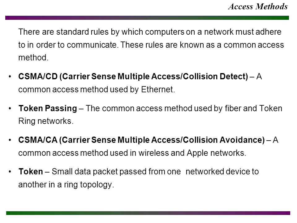 Access Methods There are standard rules by which computers on a network must adhere to in order to communicate. These rules are known as a common acce