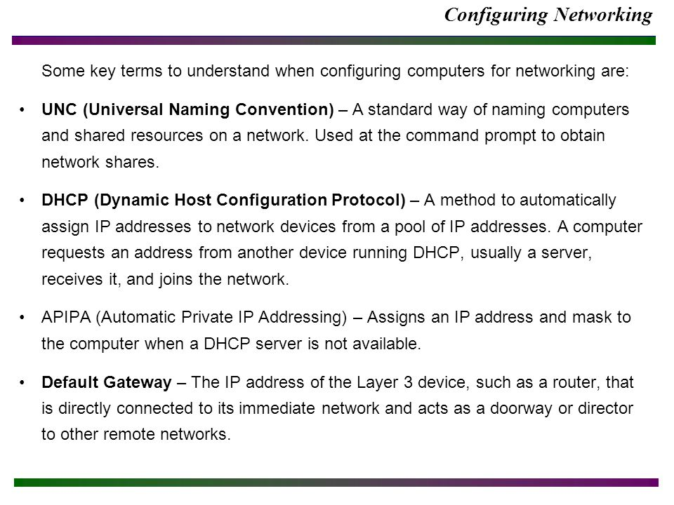 Configuring Networking Some key terms to understand when configuring computers for networking are: UNC (Universal Naming Convention) – A standard way