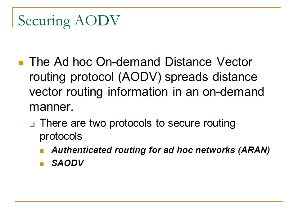 Securing AODV The Ad hoc On-demand Distance Vector routing protocol (AODV) spreads distance vector routing information in an on-demand manner.  There