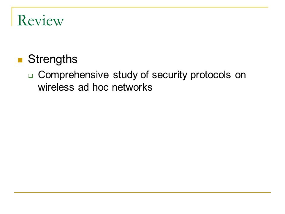 Review Strengths  Comprehensive study of security protocols on wireless ad hoc networks