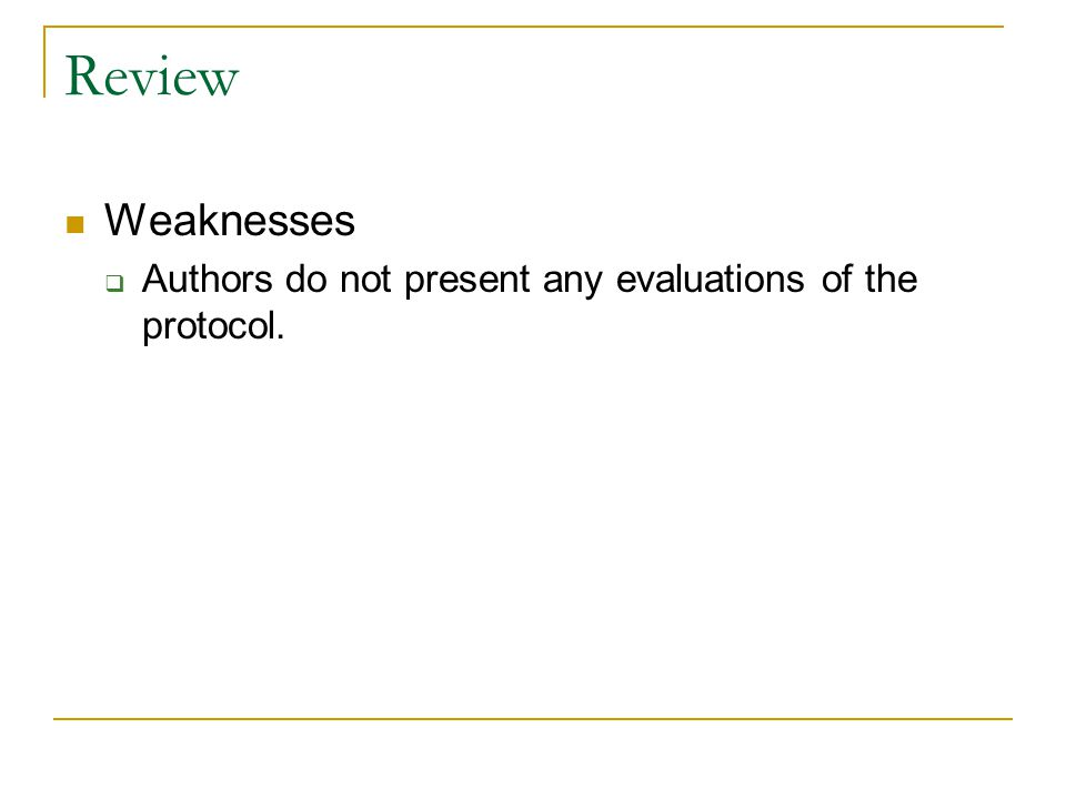 Review Weaknesses  Authors do not present any evaluations of the protocol.