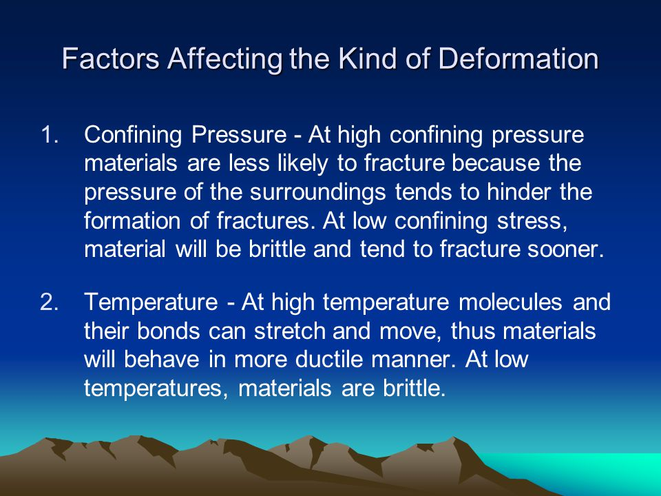 Factors Affecting the Kind of Deformation 1.Confining Pressure - At high confining pressure materials are less likely to fracture because the pressure