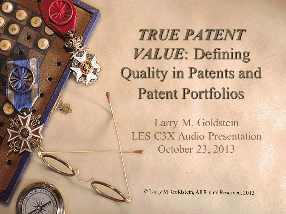1 TRUE PATENT VALUE: Defining Quality in Patents and Patent Portfolios Larry M.