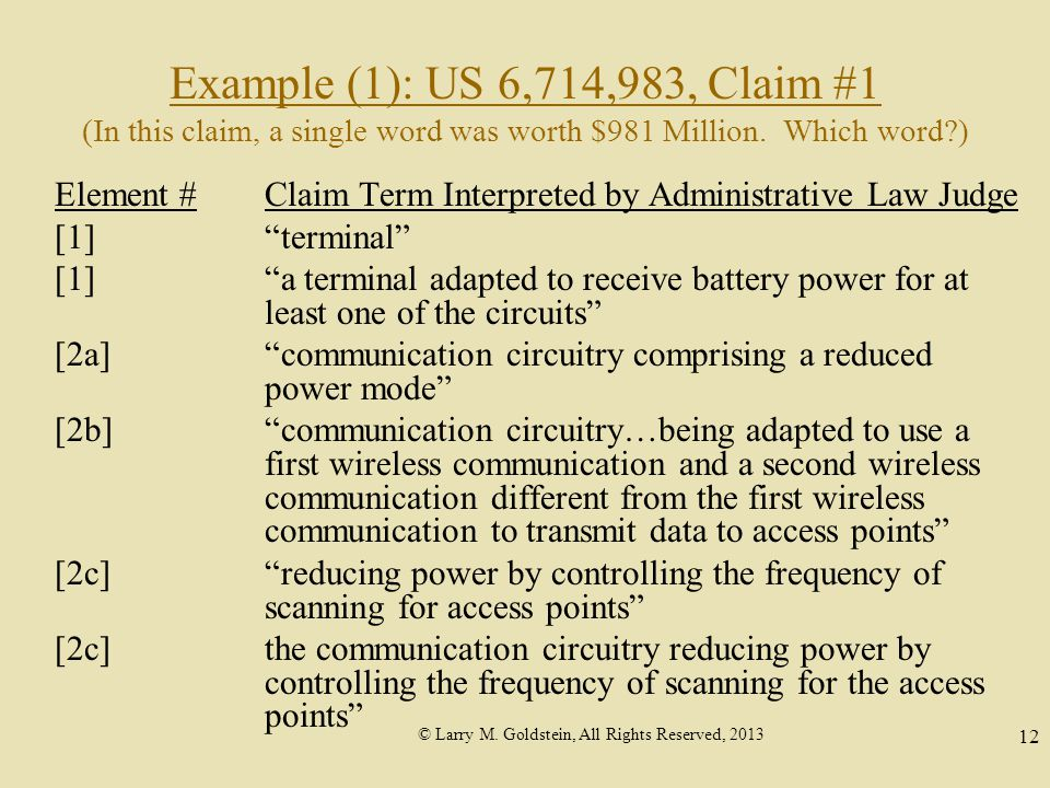 © Larry M. Goldstein, All Rights Reserved, 2013 12 Example (1): US 6,714,983, Claim #1 (In this claim, a single word was worth $981 Million. Which wor