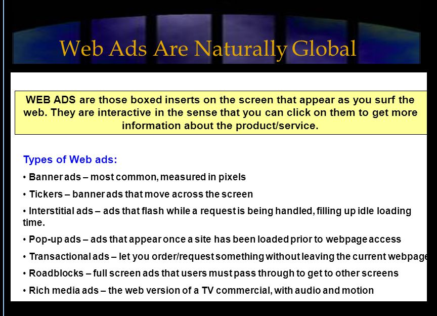 WEB ADS are those boxed inserts on the screen that appear as you surf the web.