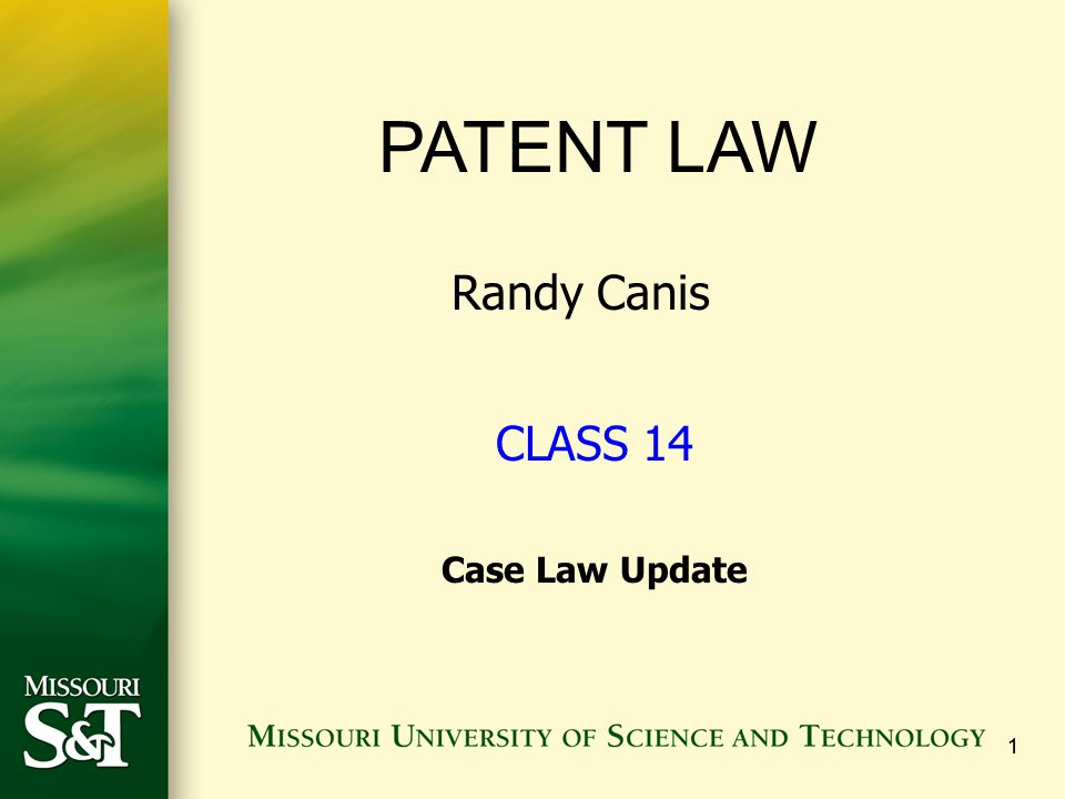 11 PATENT LAW Randy Canis CLASS 14 Case Law Update