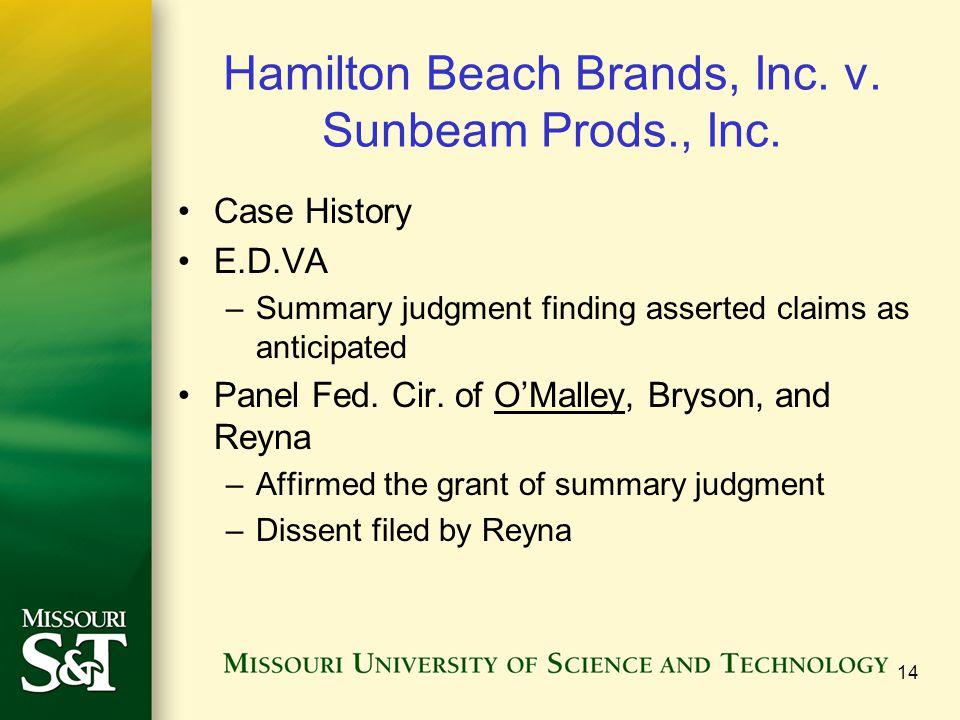 Hamilton Beach Brands, Inc. v. Sunbeam Prods., Inc. Case History E.D.VA –Summary judgment finding asserted claims as anticipated Panel Fed. Cir. of O'