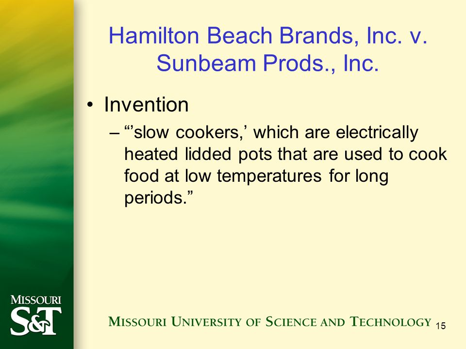 """Hamilton Beach Brands, Inc. v. Sunbeam Prods., Inc. Invention –""""'slow cookers,' which are electrically heated lidded pots that are used to cook food a"""