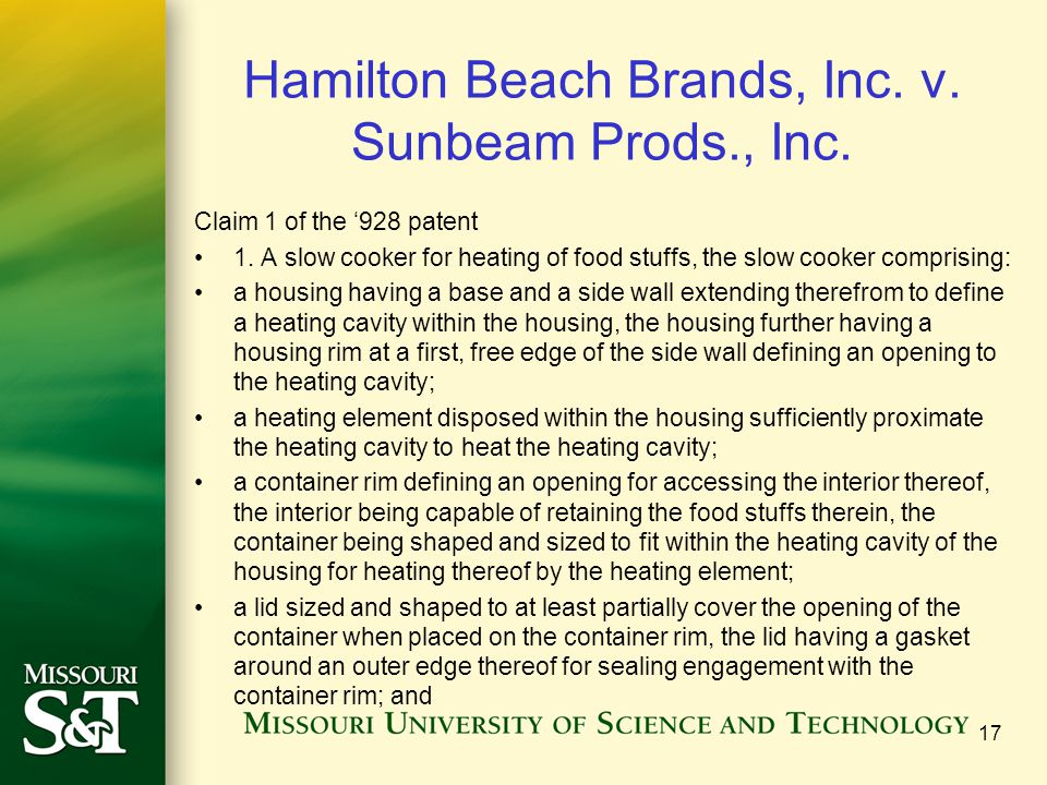Hamilton Beach Brands, Inc. v. Sunbeam Prods., Inc. Claim 1 of the '928 patent 1. A slow cooker for heating of food stuffs, the slow cooker comprising
