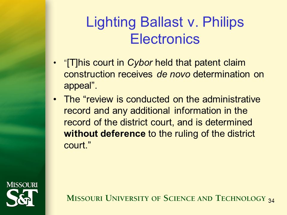 """Lighting Ballast v. Philips Electronics """" [T]his court in Cybor held that patent claim construction receives de novo determination on appeal"""". The """"re"""
