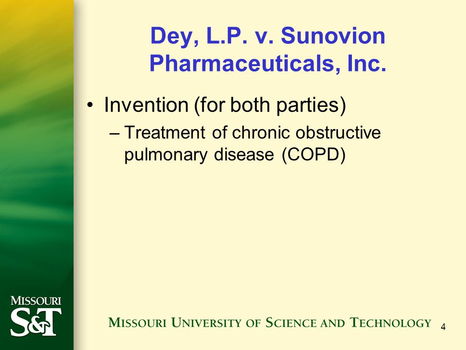 Dey, L.P. v. Sunovion Pharmaceuticals, Inc. Invention (for both parties) –Treatment of chronic obstructive pulmonary disease (COPD) 4
