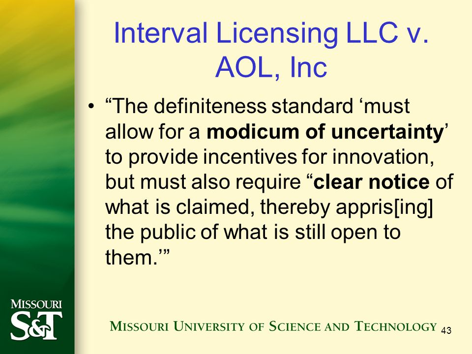 """Interval Licensing LLC v. AOL, Inc """"The definiteness standard 'must allow for a modicum of uncertainty' to provide incentives for innovation, but must"""