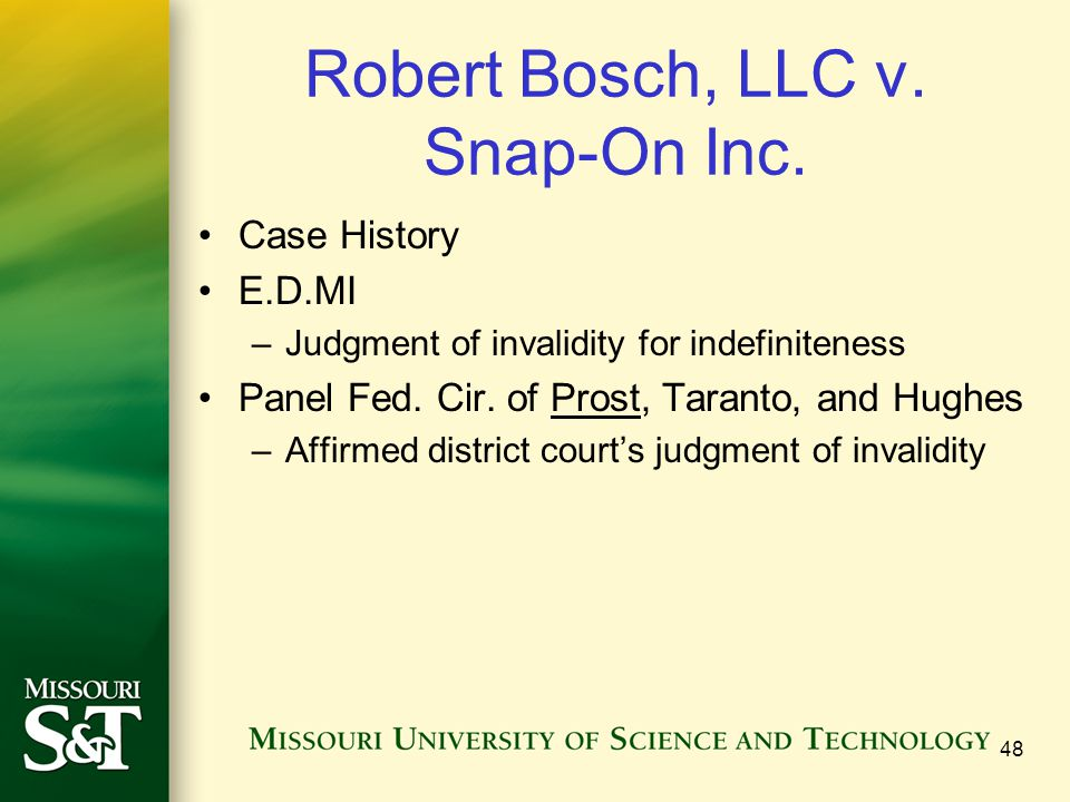 Robert Bosch, LLC v. Snap-On Inc. Case History E.D.MI –Judgment of invalidity for indefiniteness Panel Fed. Cir. of Prost, Taranto, and Hughes –Affirm