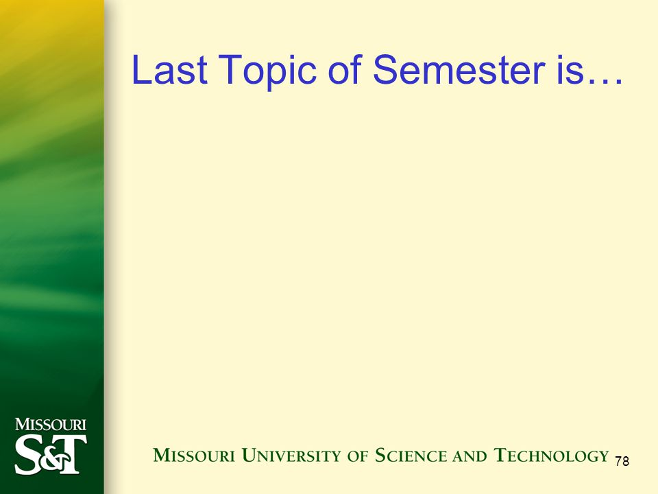 Last Topic of Semester is… 78