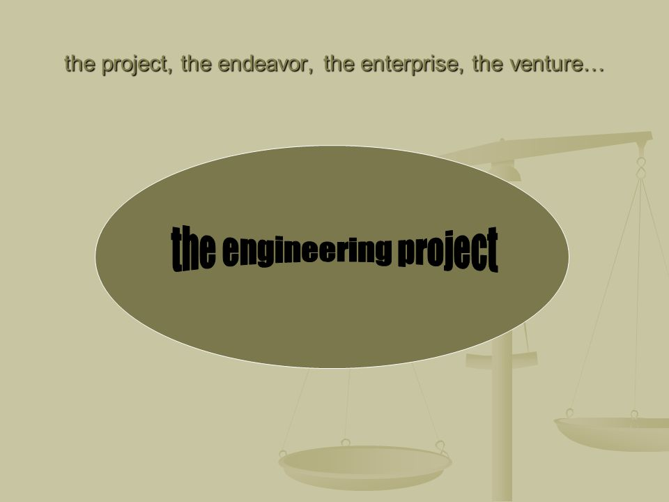 the project, the endeavor, the enterprise, the venture…