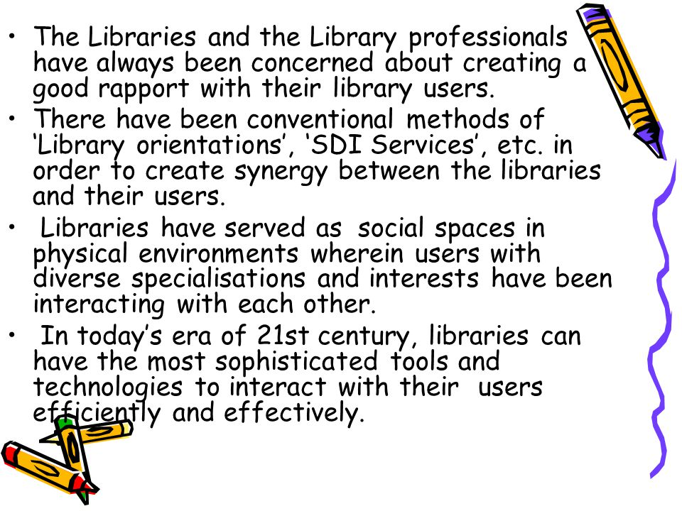 The Libraries and the Library professionals have always been concerned about creating a good rapport with their library users.