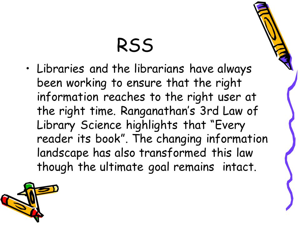 RSS Libraries and the librarians have always been working to ensure that the right information reaches to the right user at the right time.