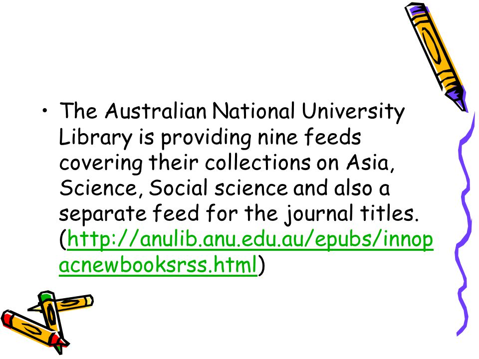 The Australian National University Library is providing nine feeds covering their collections on Asia, Science, Social science and also a separate feed for the journal titles.