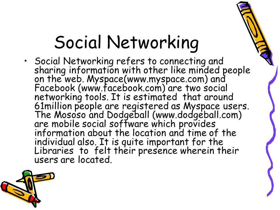 Social Networking Social Networking refers to connecting and sharing information with other like minded people on the web.